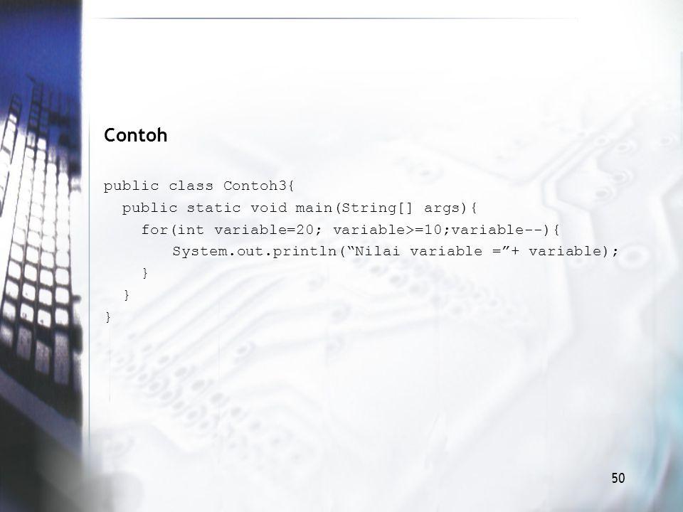 Contoh public class Contoh3{ public static void main(String[] args){